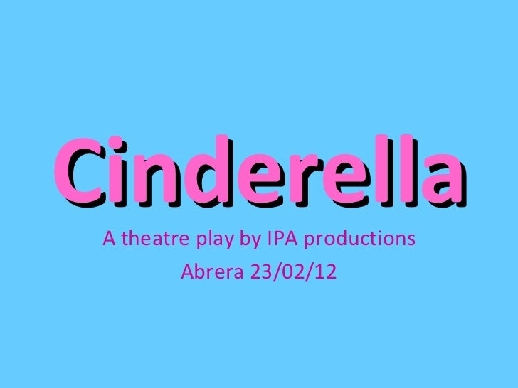 Cinderella A theatre play by IPA productions         Abrera 23/02/12