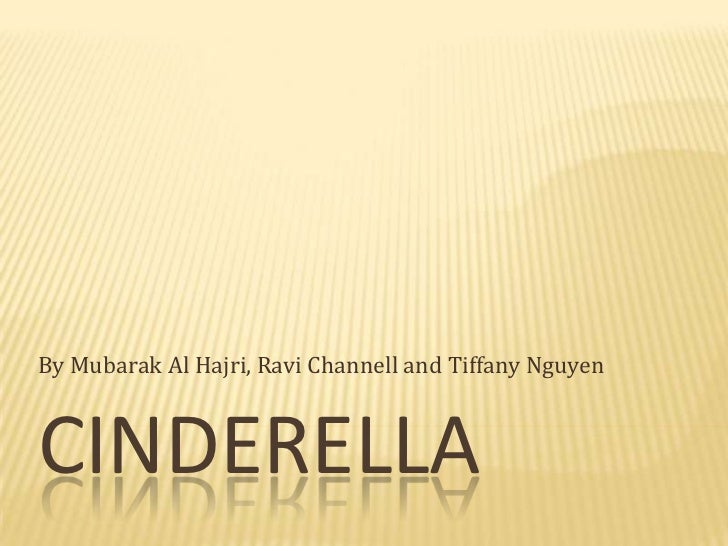 Cinderella<br />By Mubarak Al Hajri, Ravi Channell and Tiffany Nguyen<br />