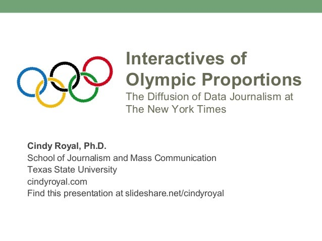 Interactives of Olympic Proportions The Diffusion of Data Journalism at The New York Times Cindy Royal, Ph.D. School of Jo...