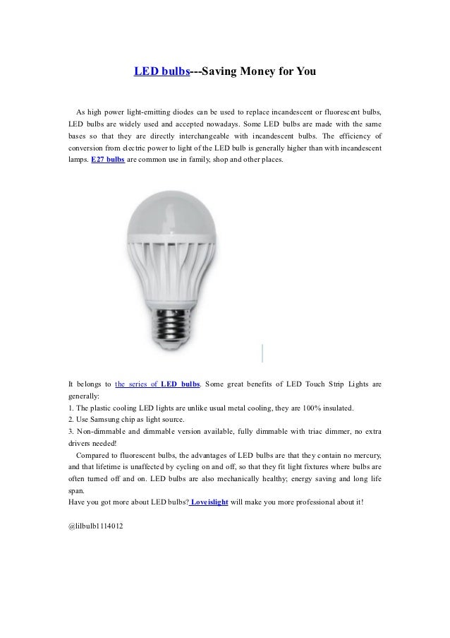 LED bulbs---Saving Money for You  As high power light-emitting diodes can be used to replace incandescent or fluorescent b...