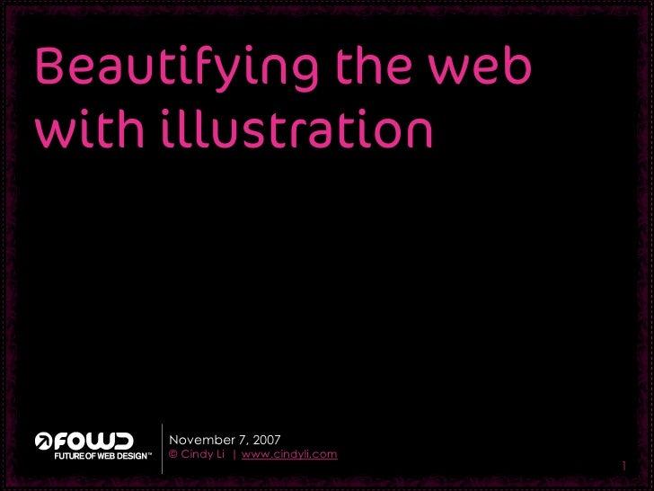Beautifying the web with illustration          November 7, 2007      © Cindy Li | www.cindyli.com                         ...