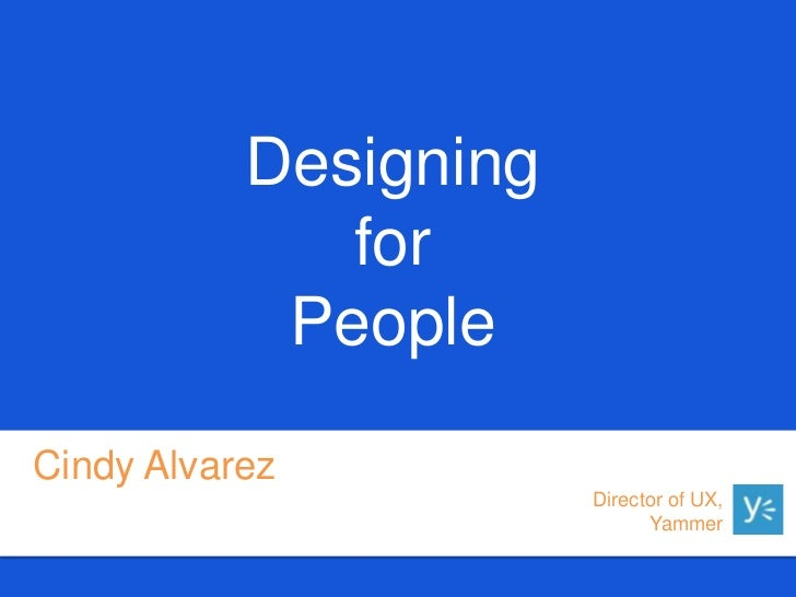 Designing              for            PeopleCindy Alvarez                       Director of UX,                           ...