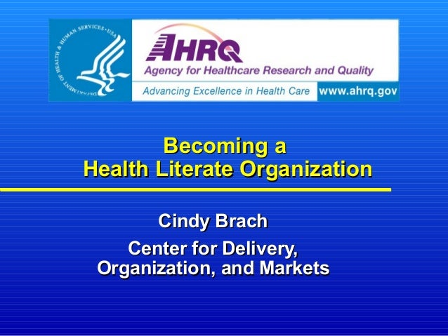 Becoming aBecoming a Health Literate OrganizationHealth Literate Organization Cindy BrachCindy Brach Center for Delivery,C...