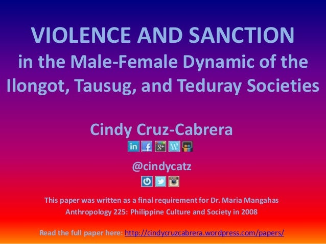 VIOLENCE AND SANCTIONin the Male-Female Dynamic of theIlongot, Tausug, and Teduray SocietiesCindy Cruz-Cabrera@cindycatzTh...