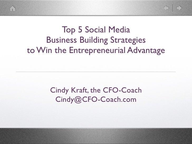 Top 5 Social Media     Business Building Strategies to Win the Entrepreneurial Advantage          Cindy Kraft, the CFO-Coa...