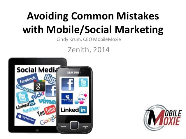 Avoiding Common Mistakes with Mobile/Social Marketing Cindy Krum, CEO MobileMoxie Zenith, 2014
