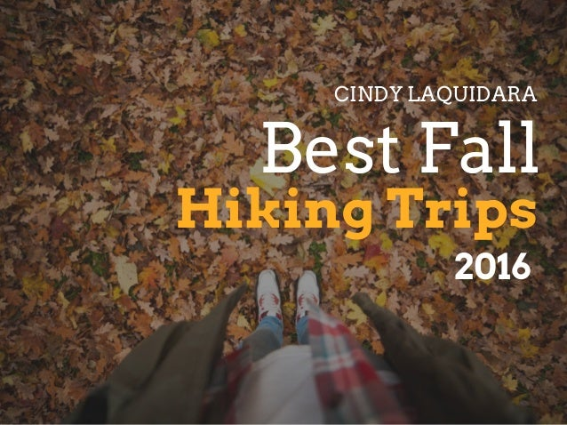 Hiking Trips Best Fall CINDY LAQUIDARA 2016