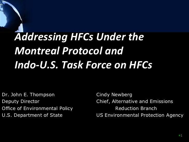 Addressing HFCs Under the Montreal Protocol and  Indo-U.S. Task Force on HFCs <ul><li></li></ul>Dr. John E. Thompson Cindy...