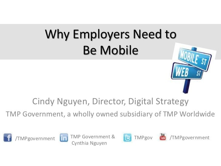 Why Employers Need to                 Be Mobile        Cindy Nguyen, Director, Digital StrategyTMP Government, a wholly ow...