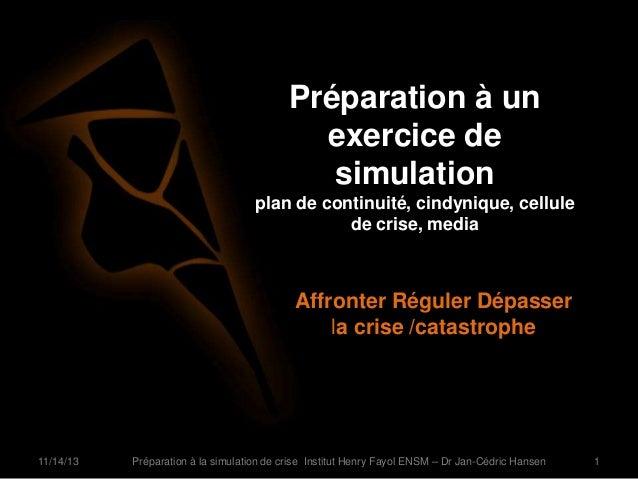 Préparation à un exercice de simulation plan de continuité, cindynique, cellule de crise, media  Affronter Réguler Dépasse...