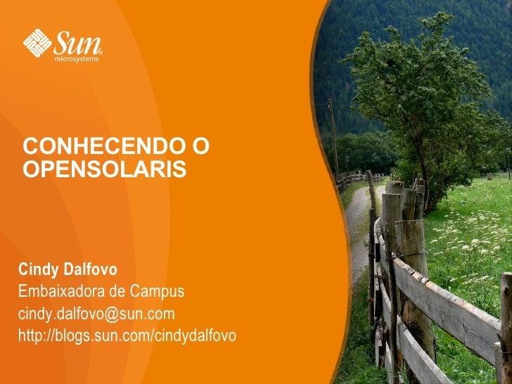 CONHECENDO O OPENSOLARIS <ul><li>Cindy Dalfovo </li><ul><li>Embaixadora de Campus