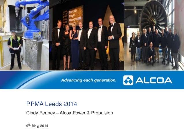PPMA Leeds 2014 Cindy Penney – Alcoa Power & Propulsion 1 9th May, 2014