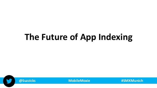 @Suzzicks MobileMoxie #SMXMunich The Future of App Indexing