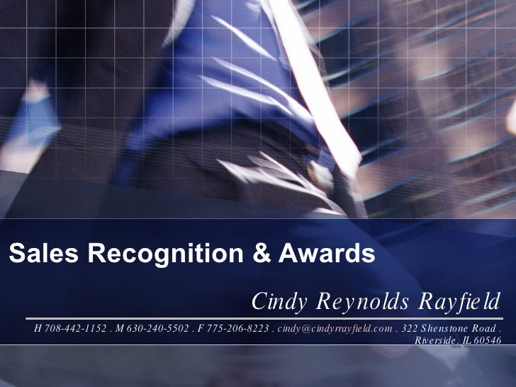 Sales Recognition & Awards Cindy Reynolds Rayfield H 708-442-1152 . M 630-240-5502 . F 775-206-8223 .  [email_address]  . ...