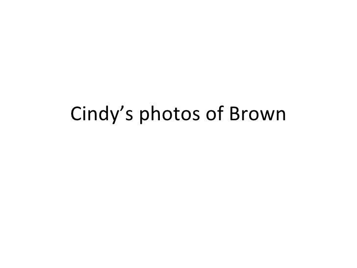 Cindy's photos of Brown
