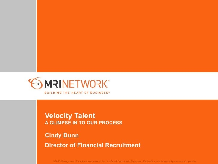 Velocity Talent A GLIMPSE IN TO OUR PROCESS Cindy Dunn Director of Financial Recruitment