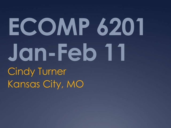 ECOMP 6201 Jan-Feb 11<br />Cindy Turner<br />Kansas City, MO <br />
