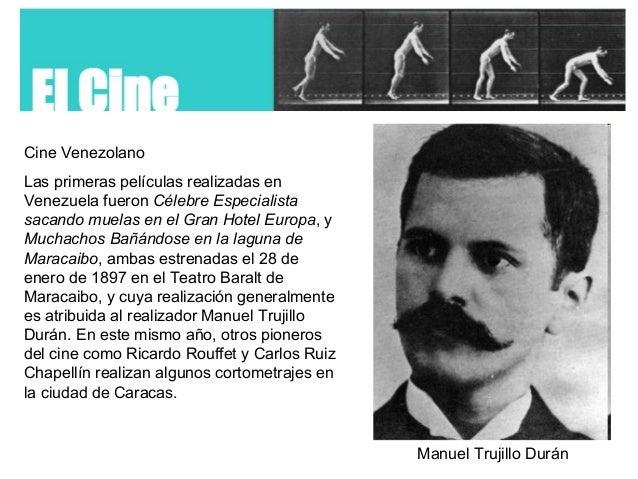 Cine Venezolano Las primeras películas realizadas en Venezuela fueron Célebre Especialista sacando muelas en el Gran Hotel...