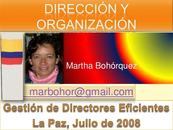 Dirección y Organización Educativa <br />  Martha Bohórquez<br />  marbohor@gmail.com<br />Gestión de Directores Eficiente...