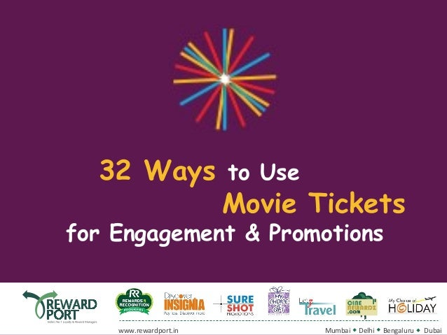 32 Ways to Use Movie Tickets  for Engagement & Promotions  www.rewardport.in  Mumbai  Delhi  Bengaluru  Dubai