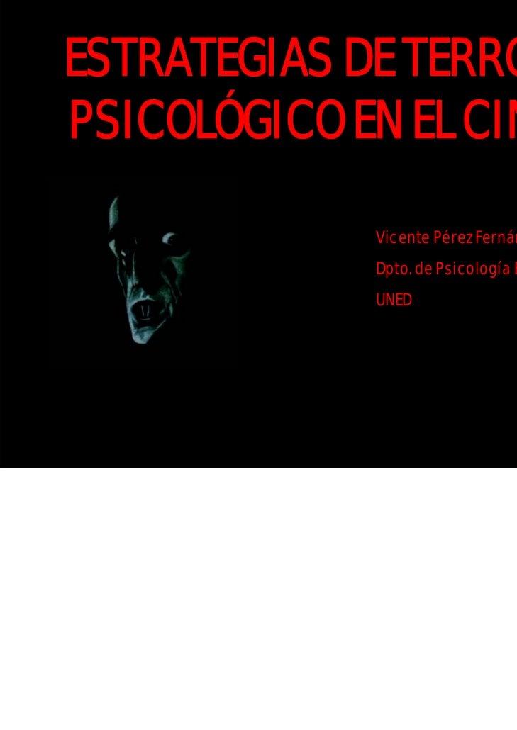 ESTRATEGIAS DE TERRORPSICOLÓGICO EN EL CINE             Vicente Pérez Fernández             Dpto. de Psicología Básica I  ...