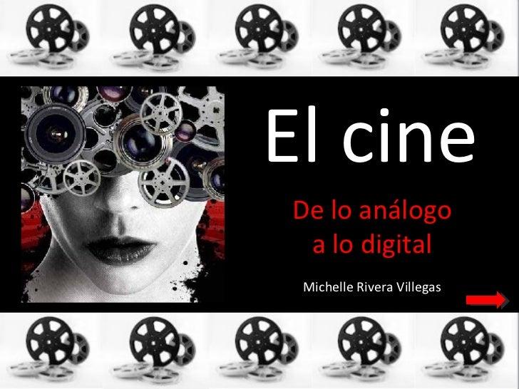 El cineDe lo análogo a lo digital Michelle Rivera Villegas