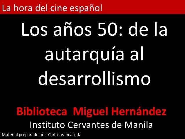 La hora del cine español         Los años 50: de la            autarquía al           desarrollismo       Biblioteca Migue...