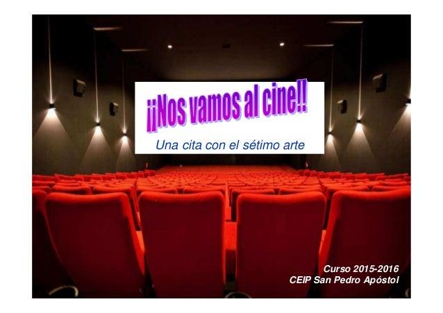 Una cita con el sétimo arte Curso 2015-2016 CEIP San Pedro Apóstol