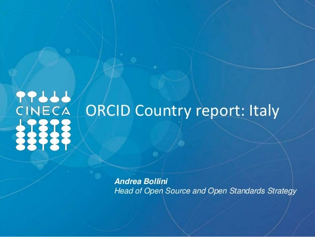 ORCID Country report: Italy Andrea Bollini Head of Open Source and Open Standards Strategy