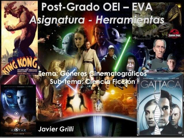 Tema: Géneros Cinematográficos Sub-tema: Ciencia Ficción   Javier Grilli