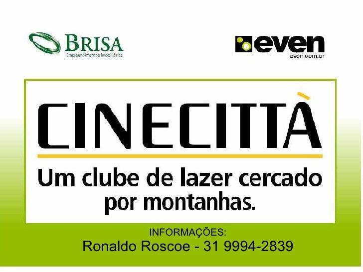 INFORMAÇÕES: Ronaldo Roscoe - 31 9994-2839