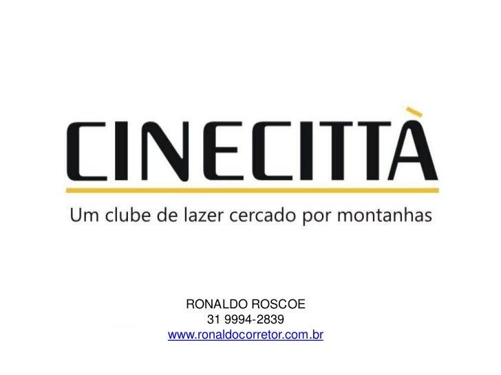 RONALDO ROSCOE      31 9994-2839www.ronaldocorretor.com.br