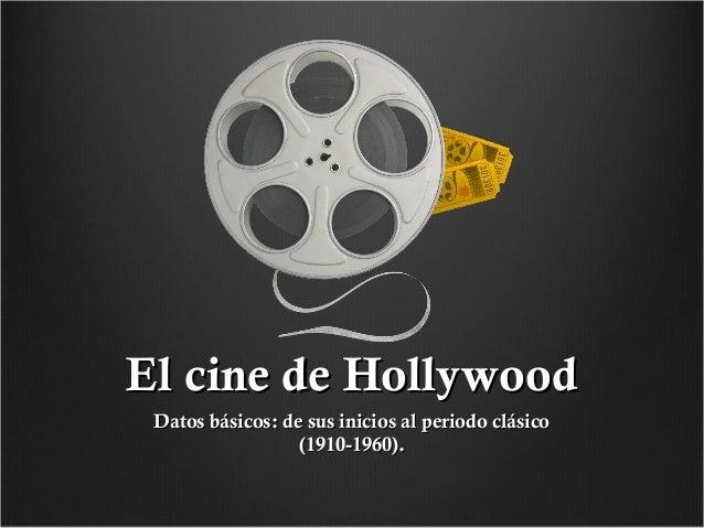 El cine de Hollywood Datos básicos: de sus inicios al periodo clásico (1910-1960).