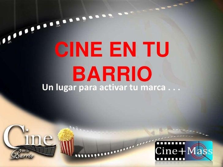 CINE EN TU BARRIO<br />Un lugar para activar tu marca . . . <br />