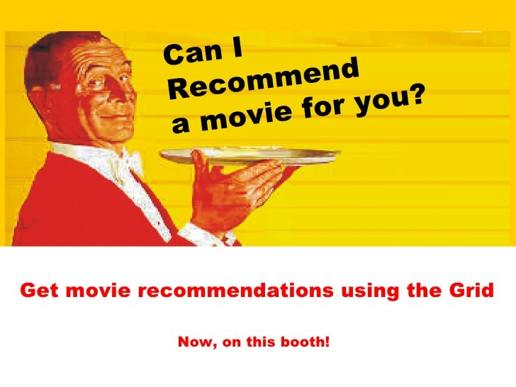 Can I Recommend  a movie for you? Now, on this booth! Get movie recommendations using the Grid