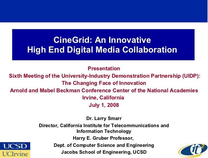 CineGrid: An Innovative  High End Digital Media Collaboration  Presentation Sixth Meeting of the University-Industry Demon...