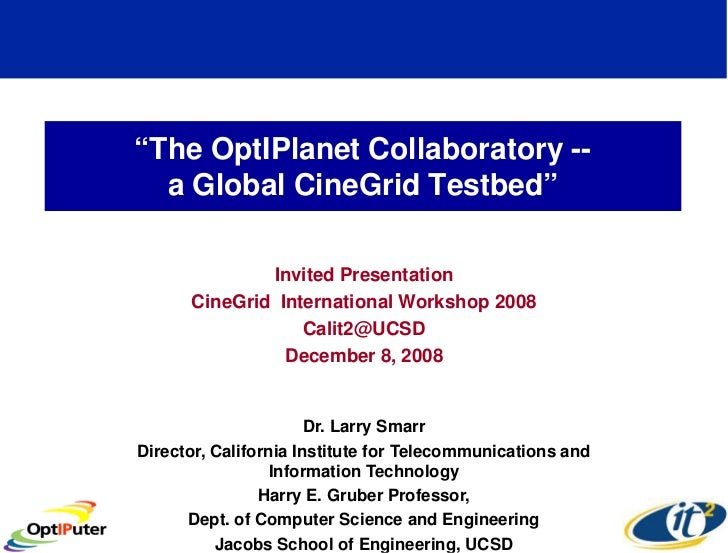 """The OptIPlanet Collaboratory --   a Global CineGrid Testbed""                Invited Presentation       CineGrid Internati..."