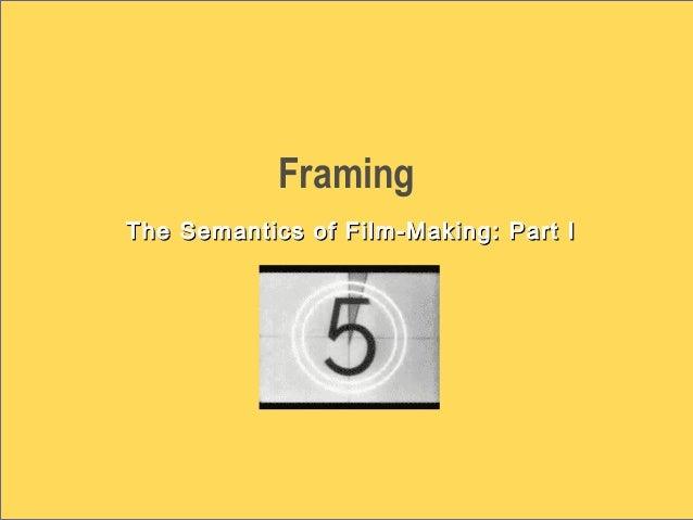 Framing The Semantics of Film-Making: Part IThe Semantics of Film-Making: Part I