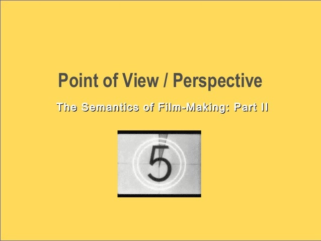 Point of View / Perspective The Semantics of Film-Making: Part IIThe Semantics of Film-Making: Part II