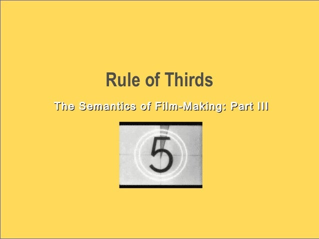 Rule of Thirds The Semantics of Film-Making: Part IIIThe Semantics of Film-Making: Part III