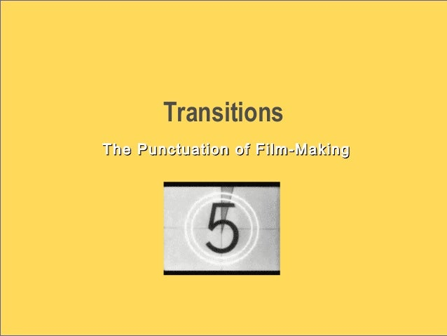 Transitions The Punctuation of Film-MakingThe Punctuation of Film-Making