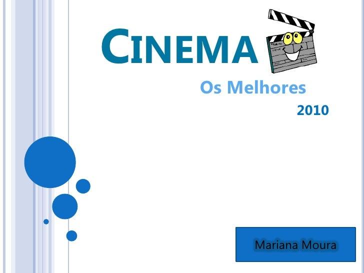 CINEMA    Os Melhores               2010             Mariana Moura