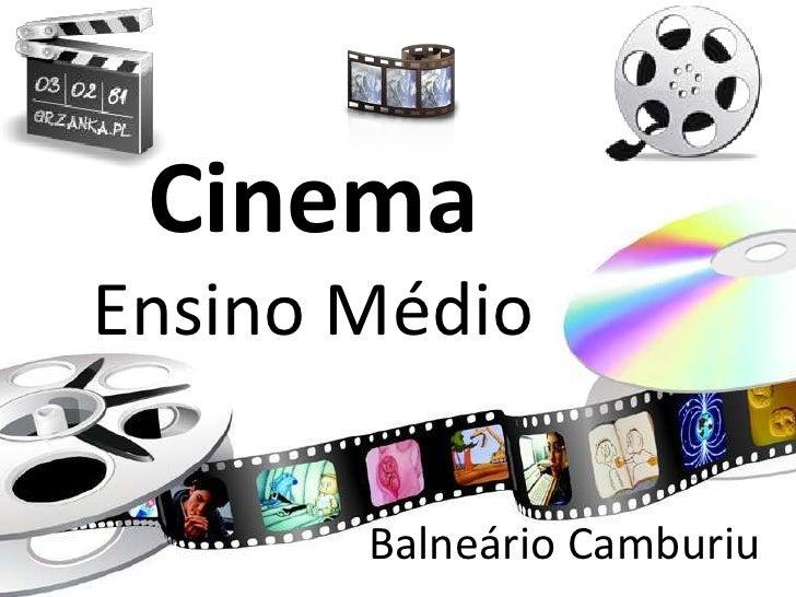CinemaEnsino Médio<br />Balneário Camburiu<br />