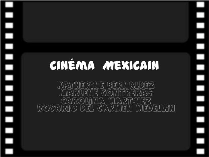 Cinéma Mexicain   KatherINE Bernaldez    Marlene Contreras    Carolina MartínezRosario del Carmen Medellin