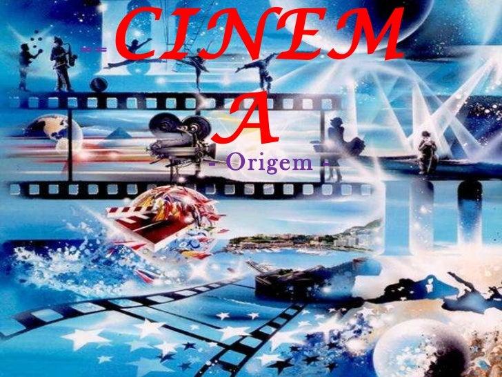 == CINEMA - Origem -