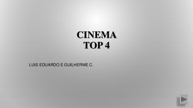 CINEMA TOP 4 LUIS EDUARDO E GUILHERME C.
