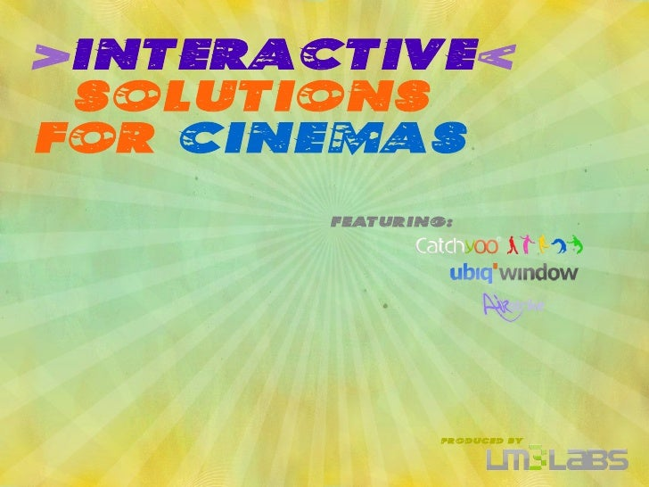 >INTERACTIVE  Solutions for Cinemas         Featuring:                      produced by