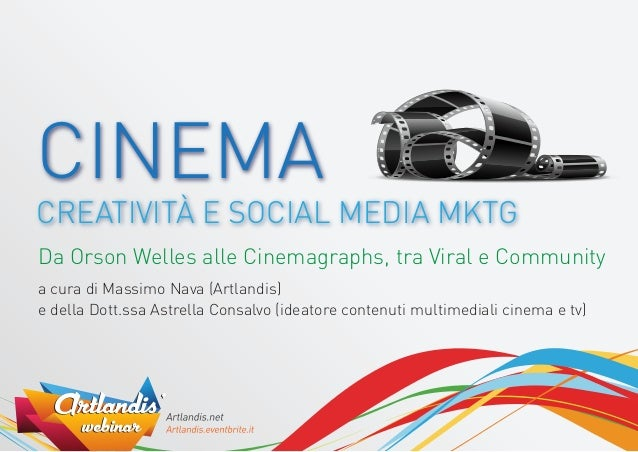 CINEMA CREATIVITÀ E SOCIAL MEDIA MKTG Da Orson Welles alle Cinemagraphs, tra Viral e Community a cura di Massimo Nava (Art...