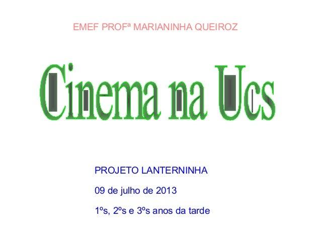 PROJETO LANTERNINHA 09 de julho de 2013 1ºs, 2ºs e 3ºs anos da tarde EMEF PROFª MARIANINHA QUEIROZ