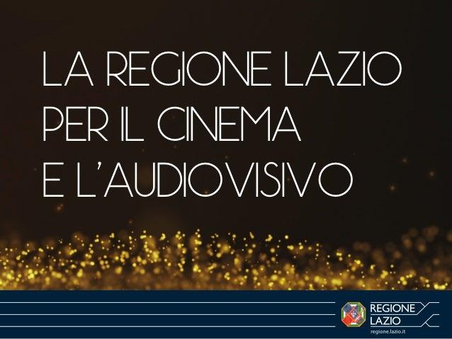 LA REGIONE LAZIO PER IL CINEMA E L'AUDIOVISIVO